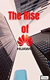 The Rise of Huawei (English Edition)