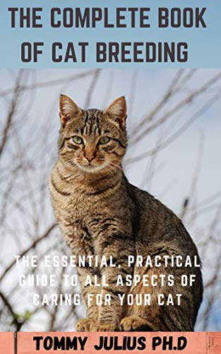 The Complete Book of Cat Breeding : The Essential, Practical Guide to All Aspects of Caring for Your Cat