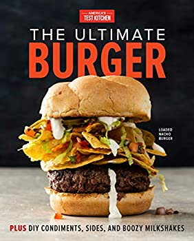 The Ultimate Burger  Plus DIY Condiments Sides and Boozy Milkshakes