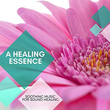 A Healing Essence - Soothing Music For Sound Healing