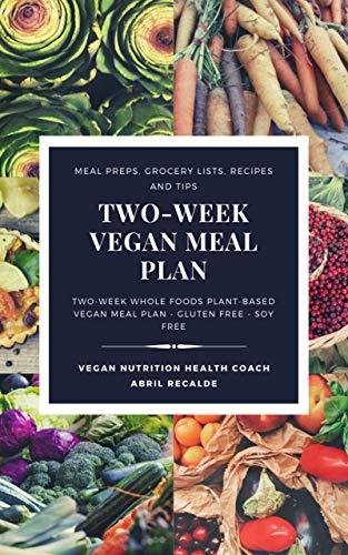 Two-week Vegan Meal Plan: Two-week whole foods plant-based vegan meal plan - Soy free - Gluten free