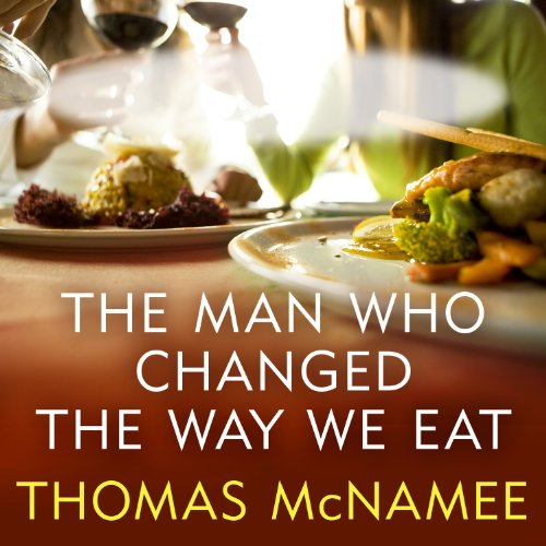 The Man Who Changed the Way We Eat audiobook cover art