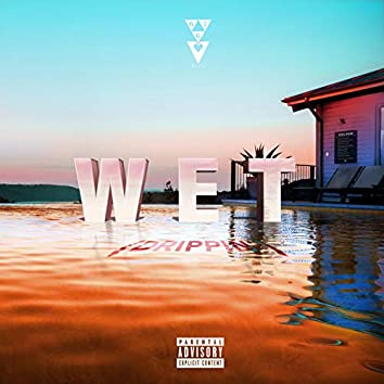 Wet (Drippin)