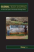 """Global ''Body Shopping"""": An Indian Labor System in the Information Technology Industry (In-formation)"""