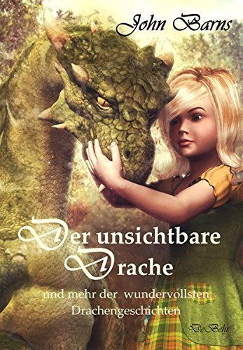 Der unsichtbare Drache und mehr der wundervollsten Drachengeschichten