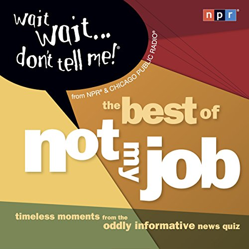 Wait Wait...Don't Tell Me! The Best of 'Not My Job' audiobook cover art