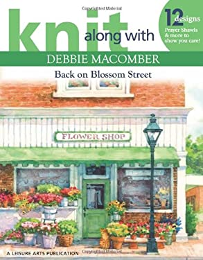 Knit Along with Debbie Macomber: Back on Blossom Street (Leisure Arts #4279)