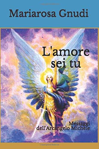 L'amore sei tu: Messaggi dell'Arcangelo Michele