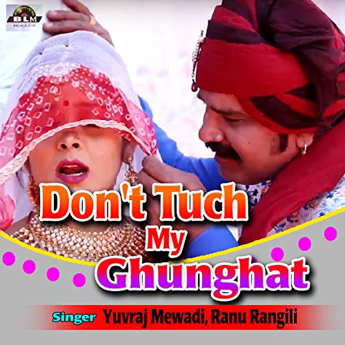Don't Tuch My Ghunghat