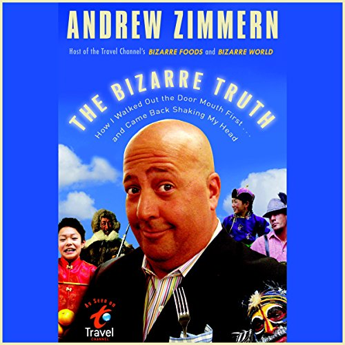 The Bizarre Truth Audiobook By Andrew Zimmern cover art