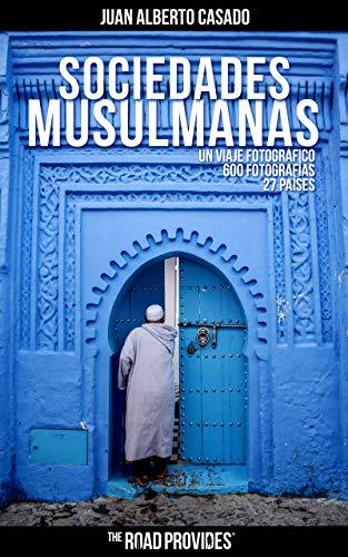Sociedades Musulmanas: Un viaje fotográfico con más de 600 fotografías y numerosas historias sobre 27 países