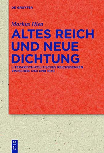 Altes Reich und Neue Dichtung: Literarisch-politisches Reichsdenken zwischen 1740 und 1830 (Quellen und Forschungen zur Literatur- und Kulturgeschichte, 82 (316))