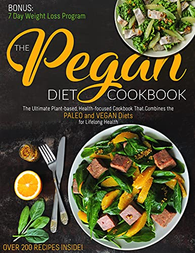 The Pegan Diet Cookbook: The Ultimate Plant-based, Health-focused Cookbook That Combines the PALEO and VEGAN Diets for Lifelong Health (Over 200 recipes Inside!) (English Edition)