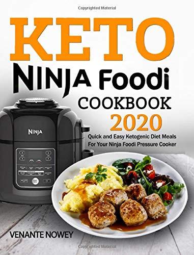Keto Ninja Foodi Cookbook 2020: Quick and Easy Ketogenic Diet Meals For Your Ninja Foodi Pressure Cooker