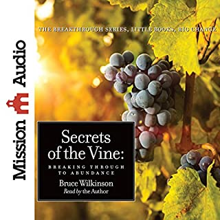 Secrets of the Vine     Breaking Through to Abundance              By:                                                                                                                                 Bruce Wilkinson                               Narrated by:                                                                                                                                 Bruce Wilkinson                      Length: 1 hr and 53 mins     56 ratings     Overall 4.9