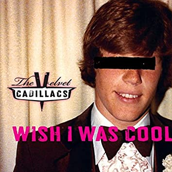 Wish I Was Cool