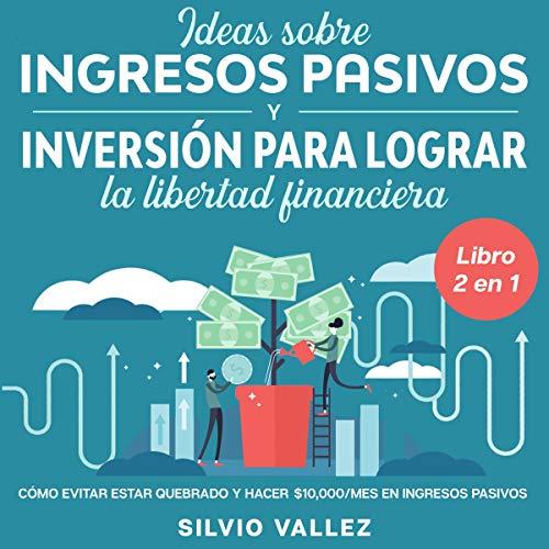 Ideas Sobre Ingresos Pasivos e Inversión Para Lograr la Libertad Financiera [Ideas on Passive Income and Investment to Achieve Financial Freedom]  By  cover art