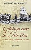 L'Amérique avant les Etats-Unis - Une histoire de l'Amérique anglaise 1497-1776