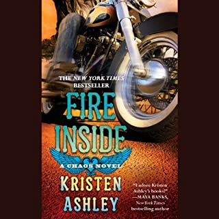 Fire Inside     A Chaos Novel              By:                                                                                                                                 Kristen Ashley                               Narrated by:                                                                                                                                 Kate Russell                      Length: 11 hrs and 24 mins     1,120 ratings     Overall 4.6