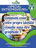Comment créer votre propre identité visuelle sans être graphiste ?: Spécial entrepreneurs (French Edition)