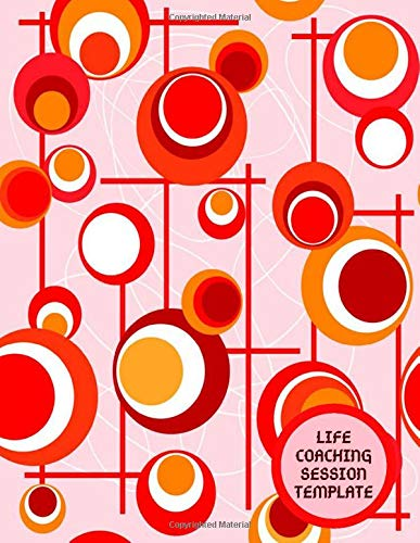 "Life Coaching Template: All-in-one Coach Organiser Schedule Diary, Life Coaching Session Appointment Planner, Logbook Gifts for Life Coaches, Mentors, ... 11"", 110 Pages. (Life Coaching Log, Band 45)"