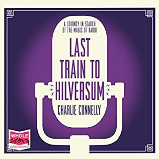 Last Train to Hilversum                   By:                                                                                                                                 Charlie Connelly                               Narrated by:                                                                                                                                 David Thorpe                      Length: 13 hrs and 19 mins     1 rating     Overall 5.0