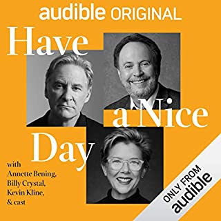 Have a Nice Day                   Written by:                                                                                                                                 Billy Crystal,                                                                                        Quinton Peeples                               Narrated by:                                                                                                                                 Justin Bartha,                                                                                        Annette Bening,                                                                                        Dick Cavett,                   and others                 Length: 1 hr and 46 mins     28 ratings     Overall 4.9