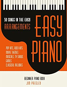 50 Songs In The Easy Arrangements: Easy Piano - Piano Book - Piano Music - Piano Books - Piano Sheet Music - Keyboard Piano Book - Music Piano - Sheet ... Book - Adult Piano - The Piano Book - Piano by [Jim Presley]