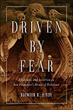 Driven by Fear: Epidemics and Isolation in San Francisco's House of Pestilence (History of Emotions)
