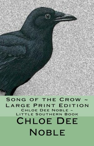 Song of the Crow ~ Large Print Edition: Chloe Dee Noble ~ Little Southern Book: Volume 3