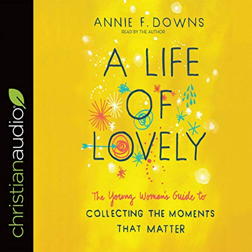 A Life of Lovely     The Young Woman's Guide to Collecting the Moment              By:                                                                                                                                 Annie F. Downs                               Narrated by:                                                                                                                                 Annie F. Downs                      Length: 3 hrs and 57 mins     4 ratings     Overall 5.0