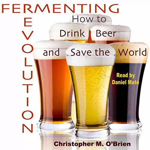 Fermenting Revolution     How to Drink Beer and Save the World              Written by:                                                                                                                                 Mark Christopher O'Brien                               Narrated by:                                                                                                                                 Daniel Maté                      Length: 9 hrs and 43 mins     1 rating     Overall 2.0