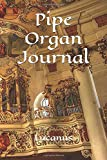 Pipe Organ Journal: Unique Cover, College Ruled Notebook To Write In, Lined Journal For Young And Old Musicians, Students, Lucanus 120 Pages Cornell Composition Manuscript (Pipe Organ Notebooks)