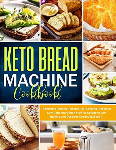 Keto Bread Machine Cookbook: Quick and Easy Low-Carb Baking Recipes for Ketogenic Diet
