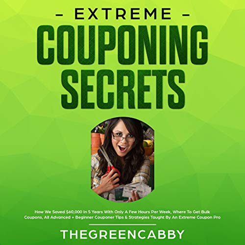 Extreme Couponing Secrets: How We Saved $60,000 in 5 Years with Only a Few Hours Per Week cover art