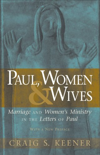 Paul, Women, and Wives: Marriage and Women's Ministry in the Letters of Paul (English Edition)