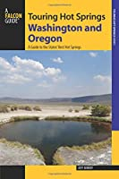 Touring Hot Springs Washington and Oregon: A Guide to the States' Best Hot Springs