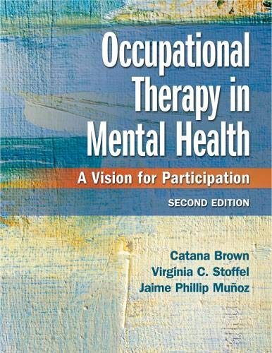 Compare Textbook Prices for Occupational Therapy in Mental Health: A Vision for Participation 2 Edition ISBN 9780803659162 by Brown PhD  OTR/L  FAOTA, Catana,Stoffel PhD  OT  FAOTA, Virginia C.,Munoz PhD  OTR/L  FAOTA, Jaime