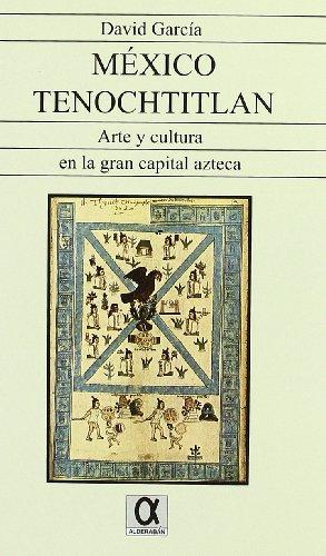México Tenochtitlan : arte y cultura en la gran capital azteca