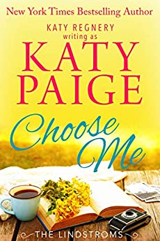 Choose Me (The Lindstroms Book 4) by [Katy Paige, Katy Regnery]