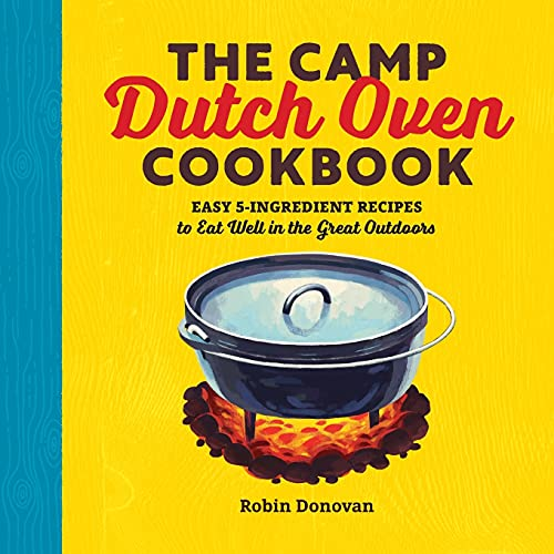 The Camp Dutch Oven Cookbook easy 5-Ingredient recipes to eat well in the great outdoors Image