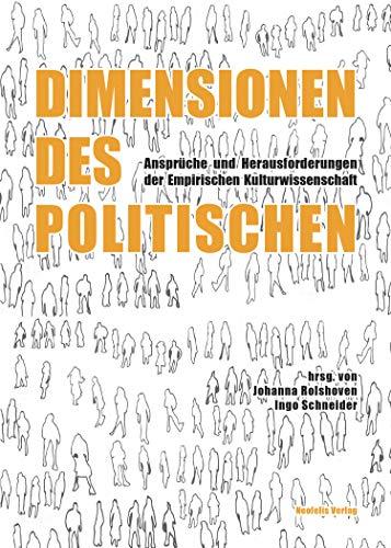 Dimensionen des Politischen: Ansprüche und Herausforderungen der Empirischen Kulturwissenschaft