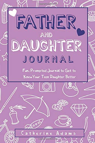 Father & Daughter Journal: Fun, Prompted Journal for Dads and Daughters; For Tween and Teen Girls and Their Fathers (Fun Parent and Teen Bonding Journals)