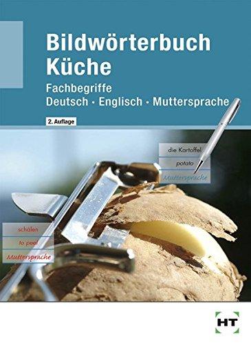 Bildwörterbuch Küche: Fachbegriffe Deutsch - Englisch - Muttersprache