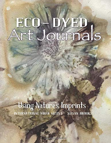 Compare Textbook Prices for Eco-Dyed Art Journals: Using Nature's Imprints  ISBN 9781733195607 by Brooks, Susan