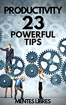 PRODUCTIVITY: 23 POWERFUL TIPS!: Powerful Guide with INDISPENSABLE STEPS to SUCCESS in PRODUCTIVITY! by [MENTES LIBRES]