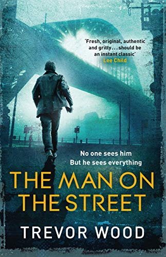 The Man on the Street: a completely addictive crime thriller for fans of Ian Rankin and Robert Galbraith by [Trevor Wood]