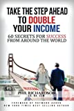 Take the Step Ahead to Double Your Income: 60 Secrets for Success from Around the World