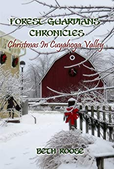 Forest Guardians Chronicles: Christmas In Cuyahoga Valley by [Beth Roose]