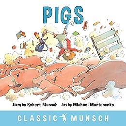Pigs (Classic Munsch) by [Robert Munsch, Michael Martchenko]